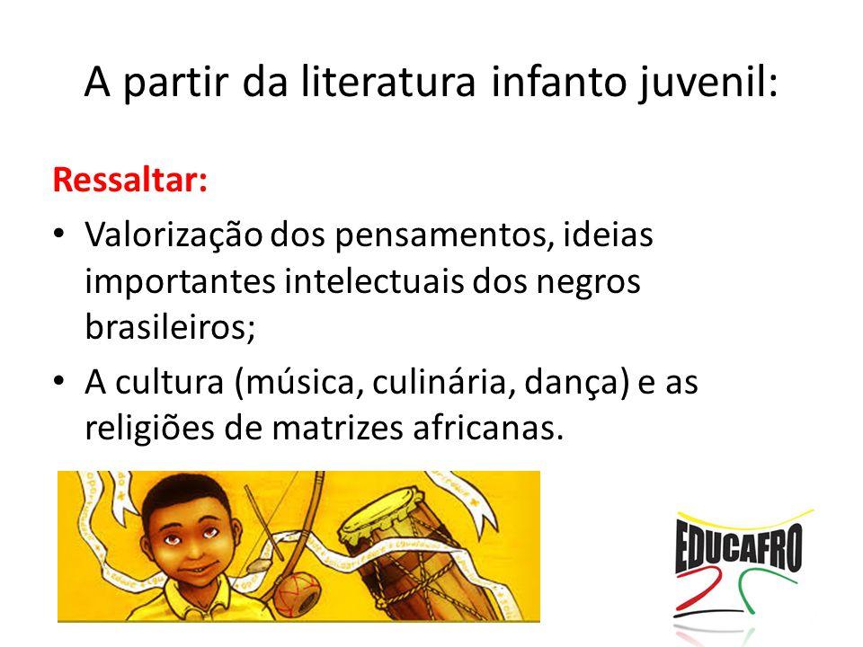 Ressaltar: Valorização dos pensamentos, ideias importantes intelectuais dos negros brasileiros; A cultura (música, culinária, dança) e as religiões de