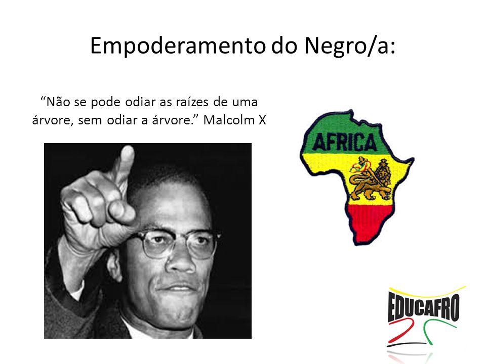 """Empoderamento do Negro/a: """"Não se pode odiar as raízes de uma árvore, sem odiar a árvore."""" Malcolm X"""
