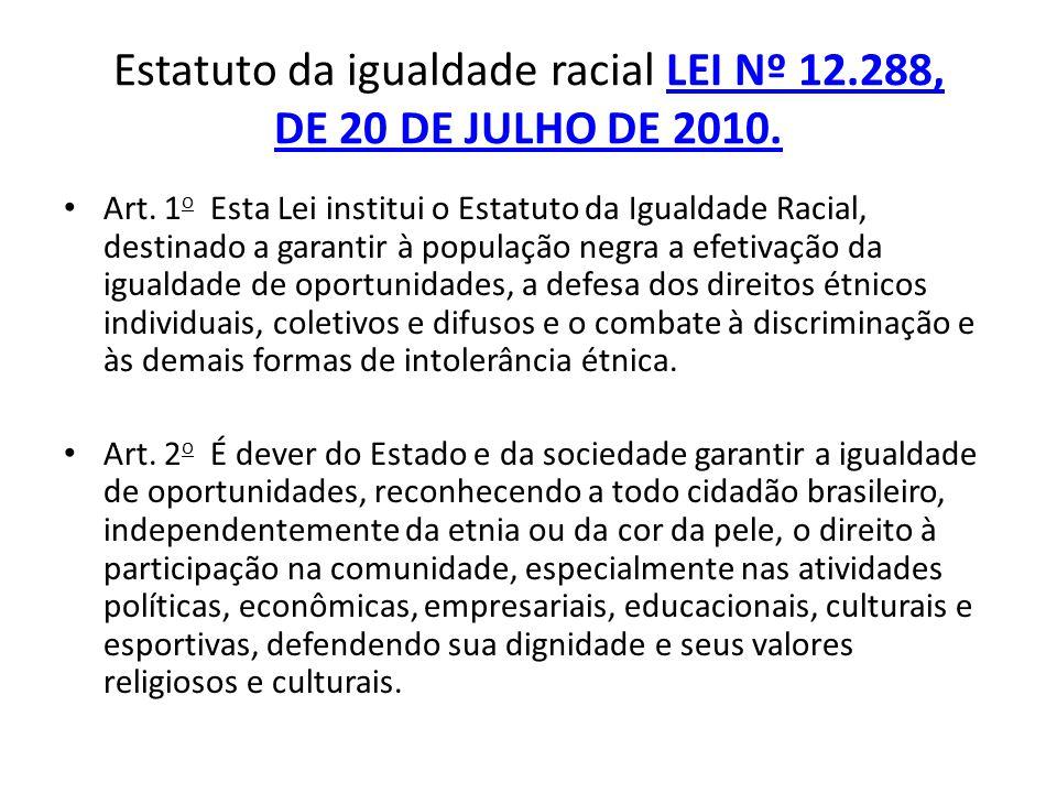 Estatuto da igualdade racial LEI Nº 12.288, DE 20 DE JULHO DE 2010.LEI Nº 12.288, DE 20 DE JULHO DE 2010. Art. 1 o Esta Lei institui o Estatuto da Igu