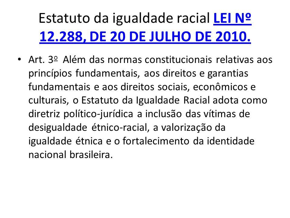 Estatuto da igualdade racial LEI Nº 12.288, DE 20 DE JULHO DE 2010.LEI Nº 12.288, DE 20 DE JULHO DE 2010. Art. 3 o Além das normas constitucionais rel