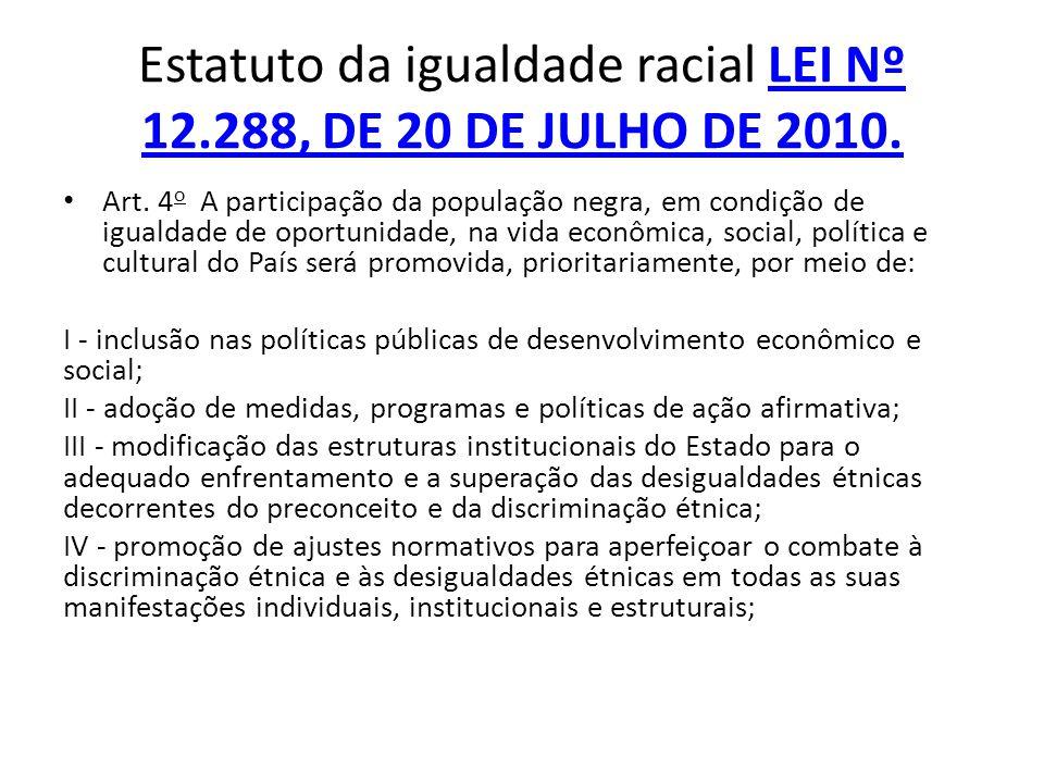 Estatuto da igualdade racial LEI Nº 12.288, DE 20 DE JULHO DE 2010.LEI Nº 12.288, DE 20 DE JULHO DE 2010. Art. 4 o A participação da população negra,