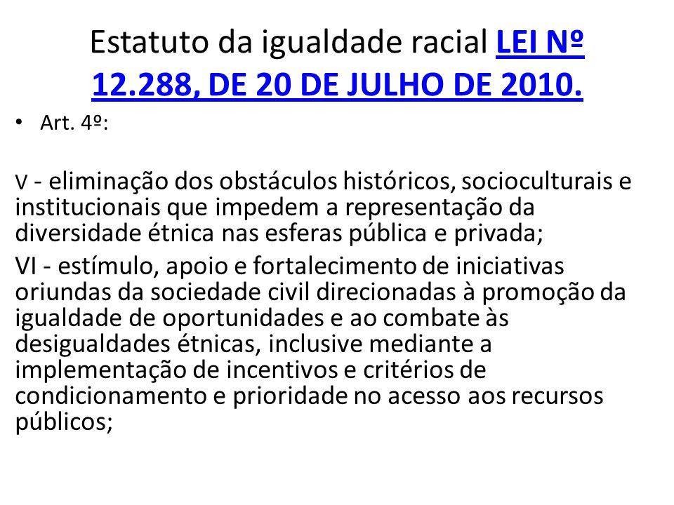 Estatuto da igualdade racial LEI Nº 12.288, DE 20 DE JULHO DE 2010.LEI Nº 12.288, DE 20 DE JULHO DE 2010. Art. 4º: V - eliminação dos obstáculos histó