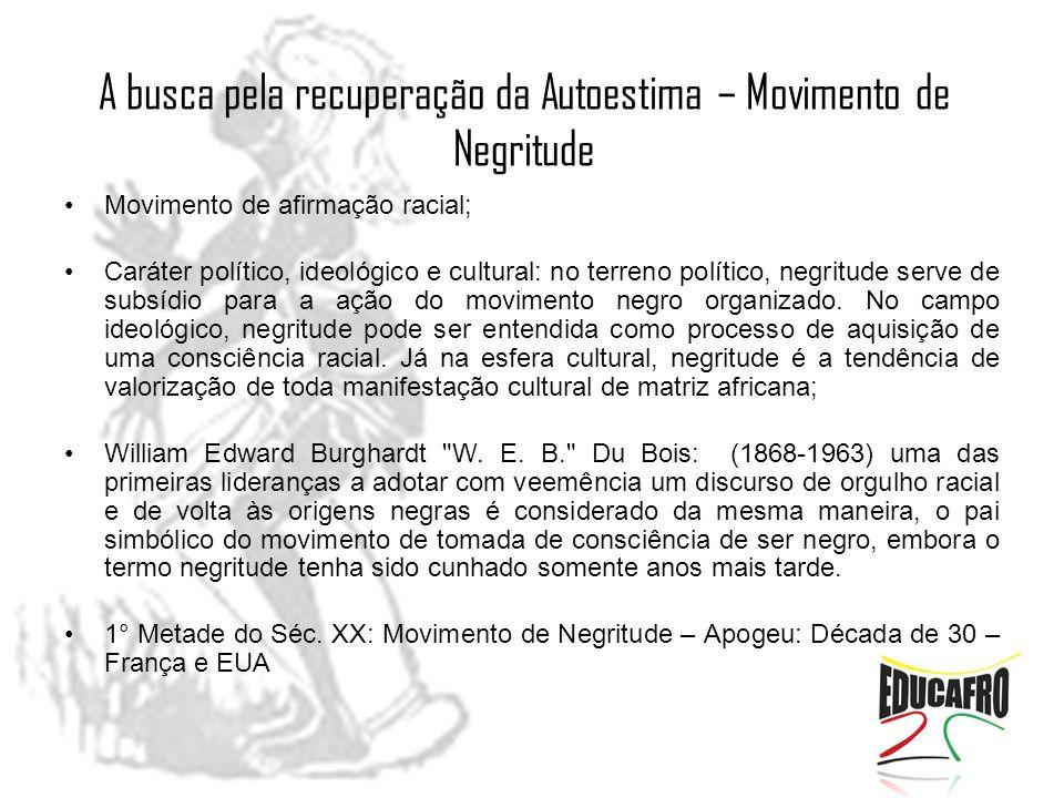 A busca pela recuperação da Autoestima – Movimento de Negritude Movimento de afirmação racial; Caráter político, ideológico e cultural: no terreno pol