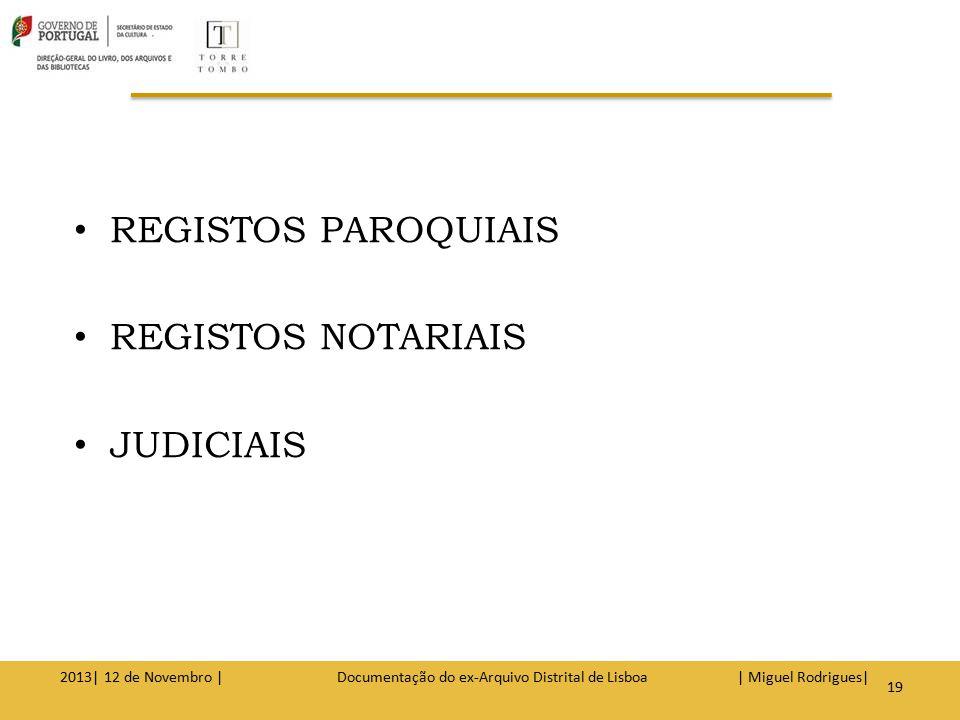 PAROQUIAIS 2013| 12 de Novembro | Documentação do ex-Arquivo Distrital de Lisboa | Miguel Rodrigues| 20