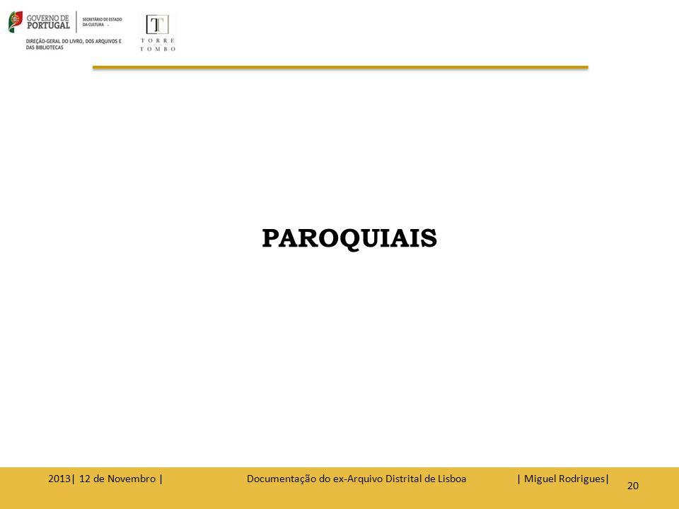 Registos de batismos Registos de casamentos Registos de óbitos Registos de legitimações e perfilhações 2013| 12 de Novembro | Documentação do ex-Arquivo Distrital de Lisboa | Miguel Rodrigues|21 PAROQUIAIS/Tipos de pedidos