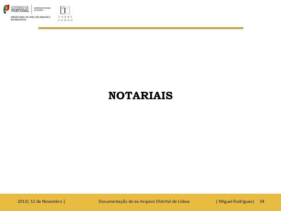 NOTARIAIS/Tipos de pedidos Livros de Notas/Escrituras diversas Documentos dos livros de notas 2013| 12 de Novembro | Documentação do ex-Arquivo Distrital de Lisboa | Miguel Rodrigues|35