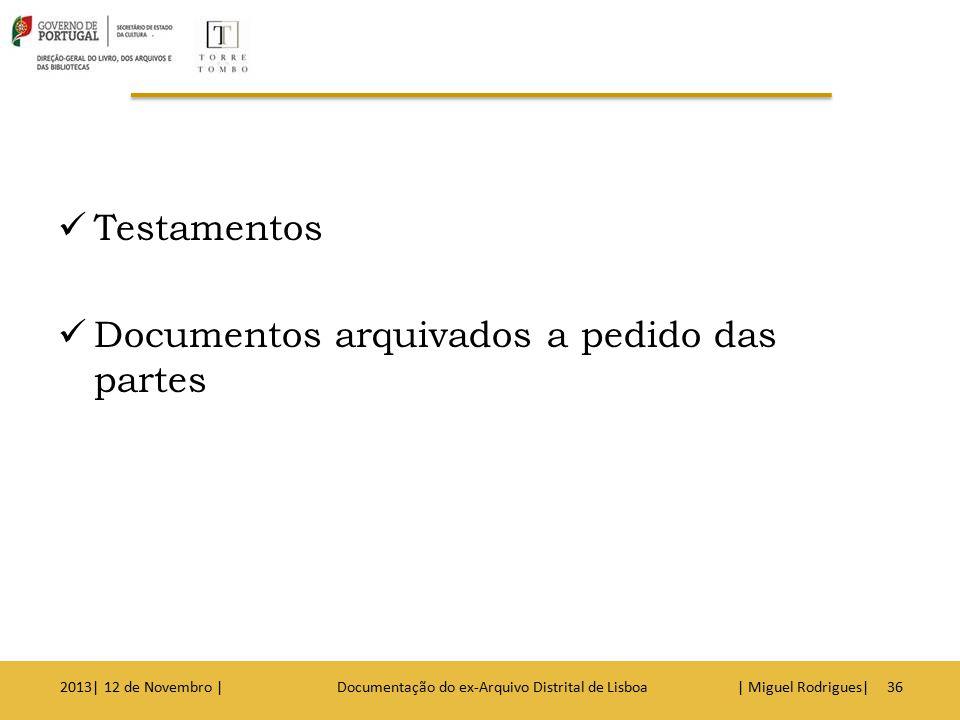 Como Pedir uma escritura Notarial: Indicação do cartório ou o nome do tabelião onde foi celebrado o ato Data da escritura 2013| 12 de Novembro | Documentação do ex-Arquivo Distrital de Lisboa | Miguel Rodrigues|37