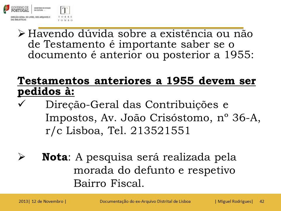 Testamentos posteriores a 1955 devem ser pedidos à: Conservatória dos Registos Centrais, Rua Rodrigo da Fonseca, n.º 198 - 202, Lisboa, Tel.