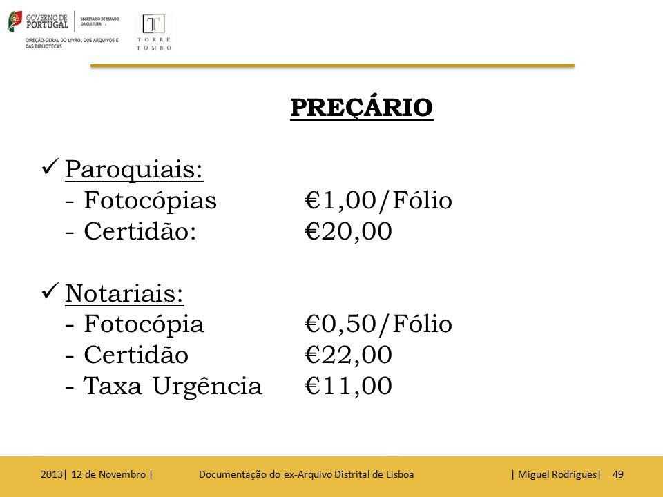 Judiciais: - Fotocópias A3 €0,40/Fólio - Fotocópias A4€0,35/Fólio - Certidão€15,00+0,35/0,40-Fólio A4 A3 2013| 12 de Novembro | Documentação do ex-Arquivo Distrital de Lisboa | Miguel Rodrigues|50