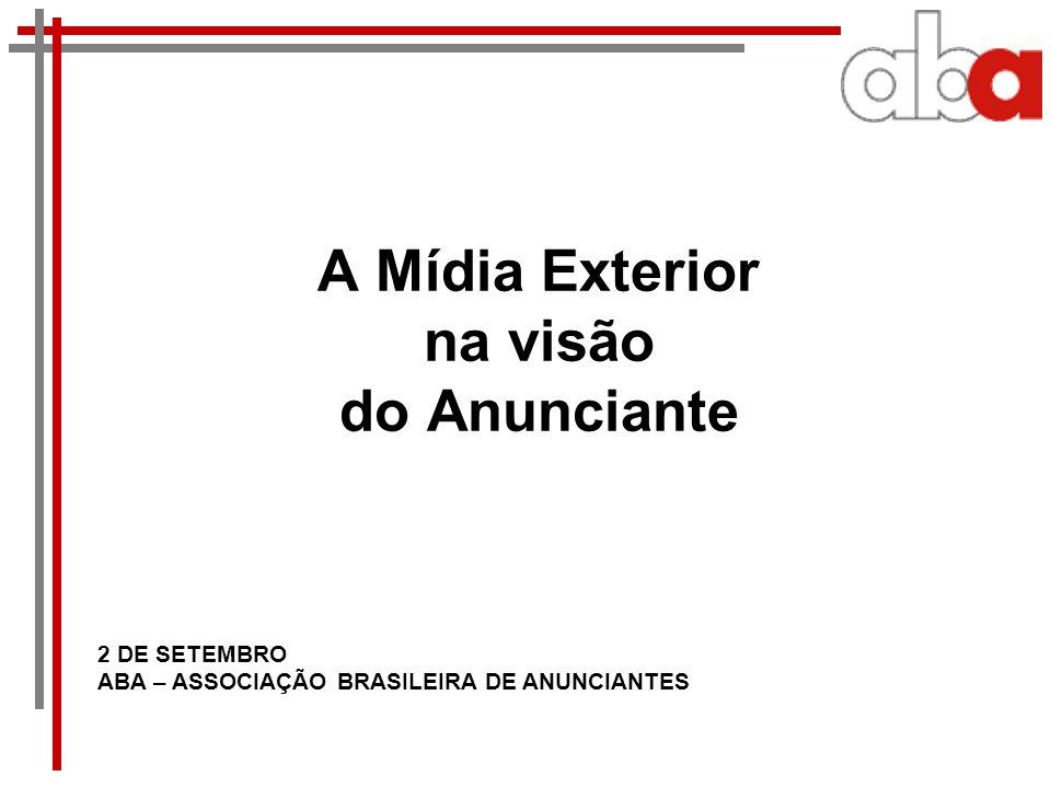 A Mídia Exterior na visão do Anunciante 2 DE SETEMBRO ABA – ASSOCIAÇÃO BRASILEIRA DE ANUNCIANTES