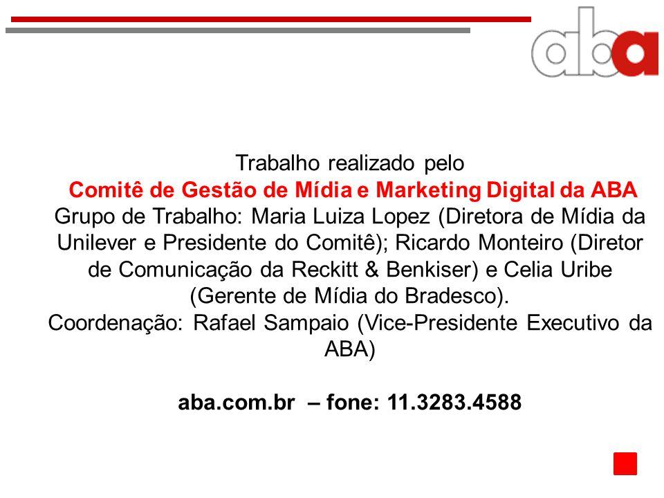 Trabalho realizado pelo Comitê de Gestão de Mídia e Marketing Digital da ABA Grupo de Trabalho: Maria Luiza Lopez (Diretora de Mídia da Unilever e Pre