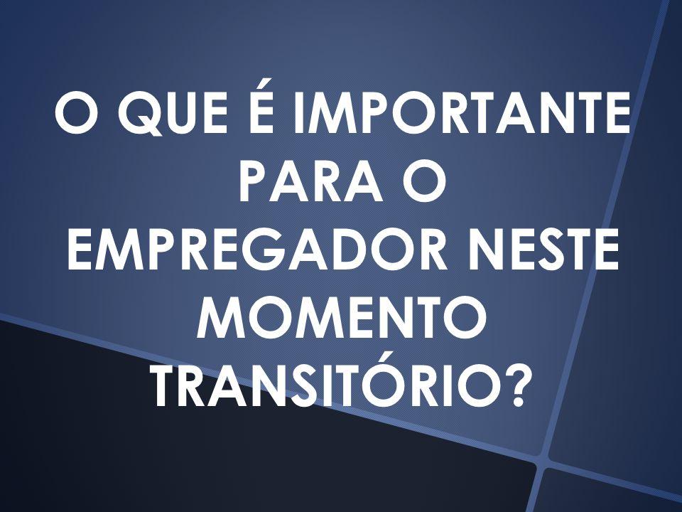 O QUE É IMPORTANTE PARA O EMPREGADOR NESTE MOMENTO TRANSITÓRIO?