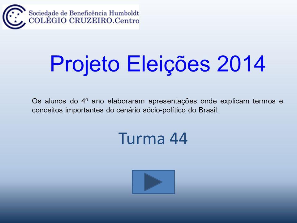 Turma 44 Projeto Eleições 2014 Os alunos do 4º ano elaboraram apresentações onde explicam termos e conceitos importantes do cenário sócio-político do