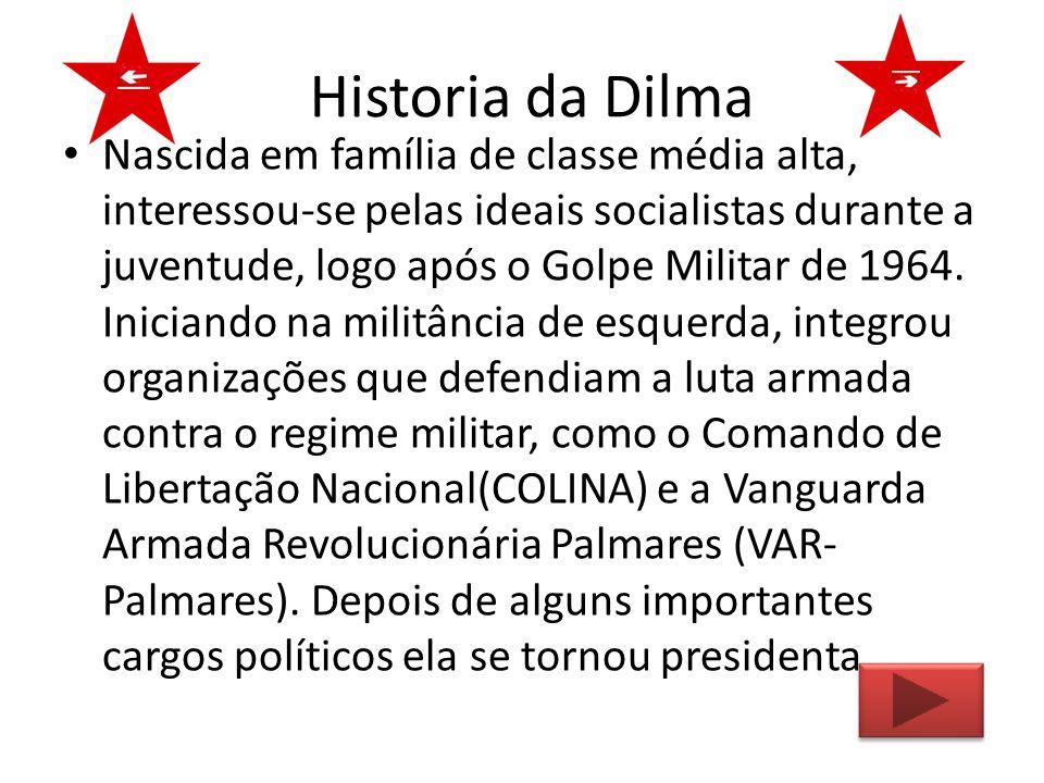 Historia da Dilma Nascida em família de classe média alta, interessou-se pelas ideais socialistas durante a juventude, logo após o Golpe Militar de 19