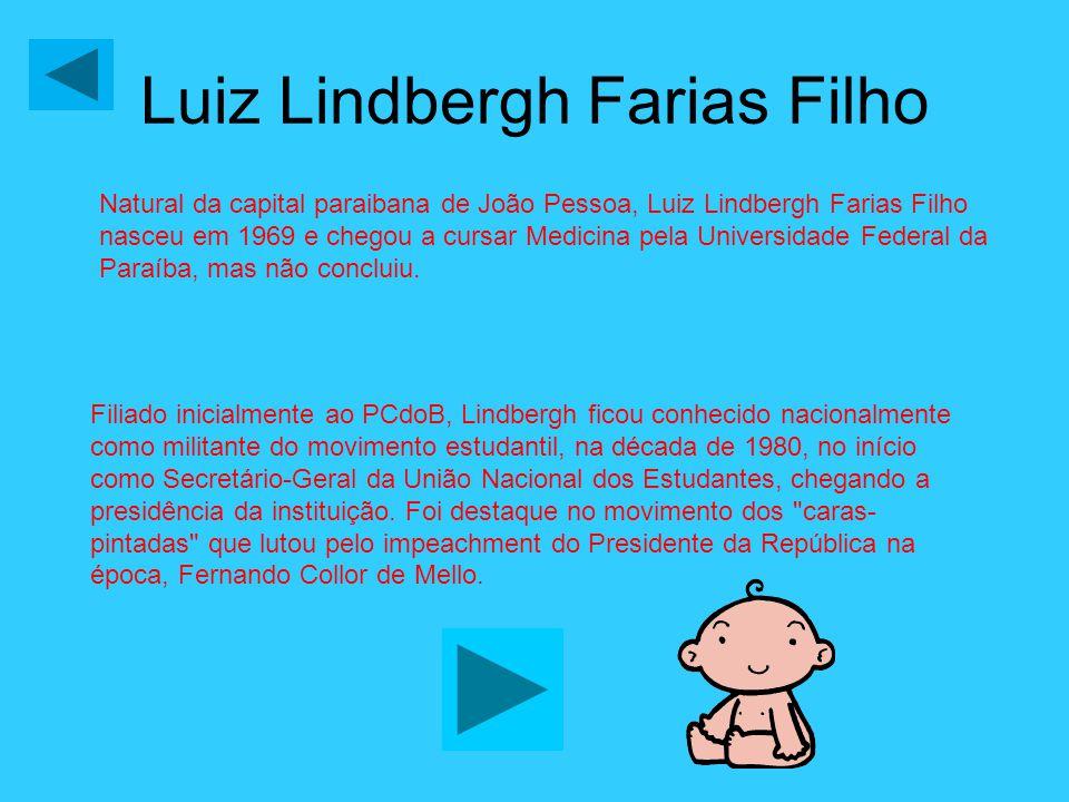 Natural da capital paraibana de João Pessoa, Luiz Lindbergh Farias Filho nasceu em 1969 e chegou a cursar Medicina pela Universidade Federal da Paraíb