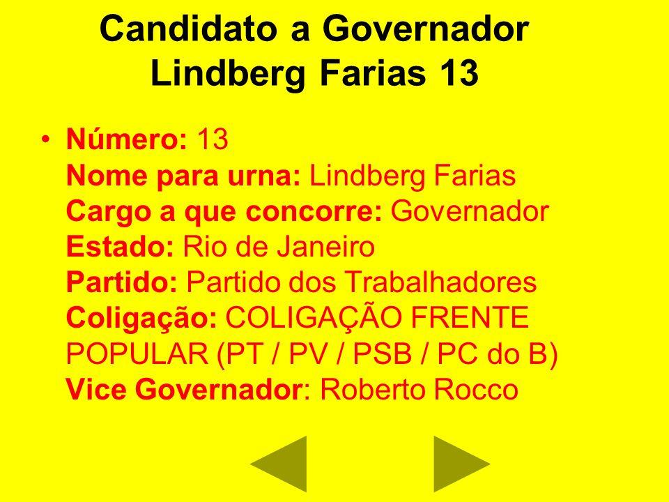 Candidato a Governador Lindberg Farias 13 Número: 13 Nome para urna: Lindberg Farias Cargo a que concorre: Governador Estado: Rio de Janeiro Partido: