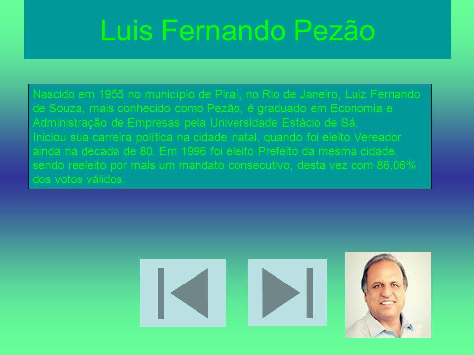 Luis Fernando Pezão Nascido em 1955 no município de Piraí, no Rio de Janeiro, Luiz Fernando de Souza, mais conhecido como Pezão, é graduado em Economi