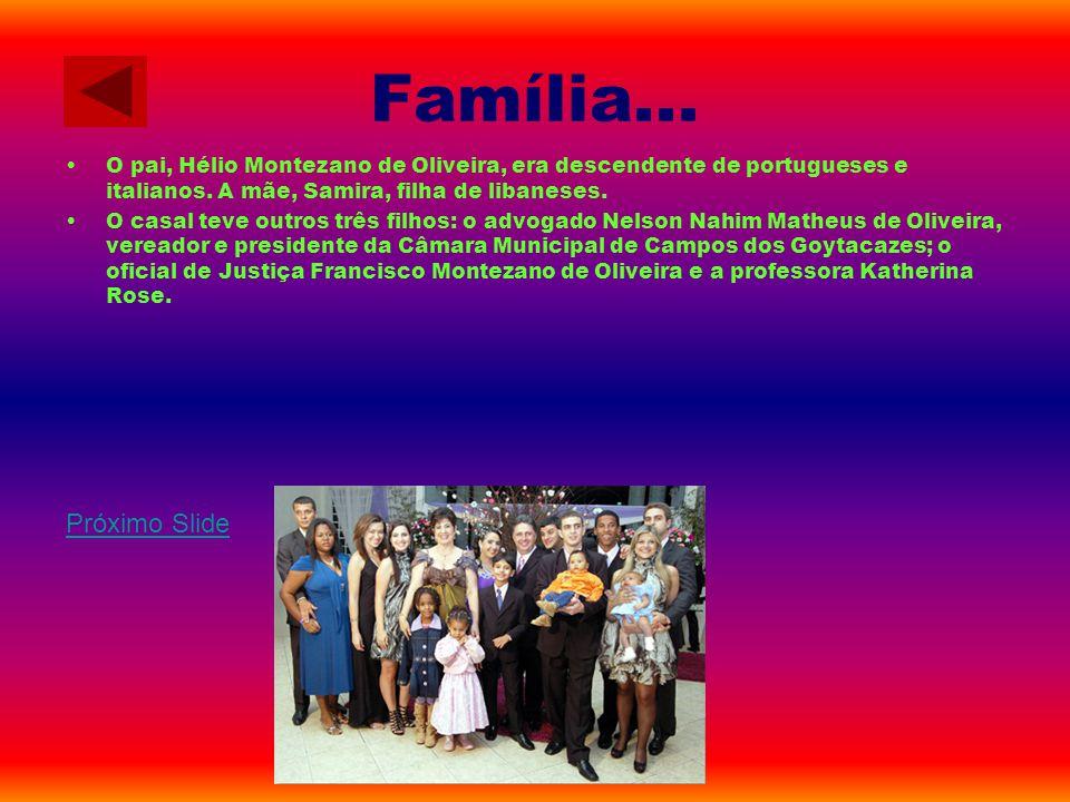 Família... O pai, Hélio Montezano de Oliveira, era descendente de portugueses e italianos. A mãe, Samira, filha de libaneses. O casal teve outros três