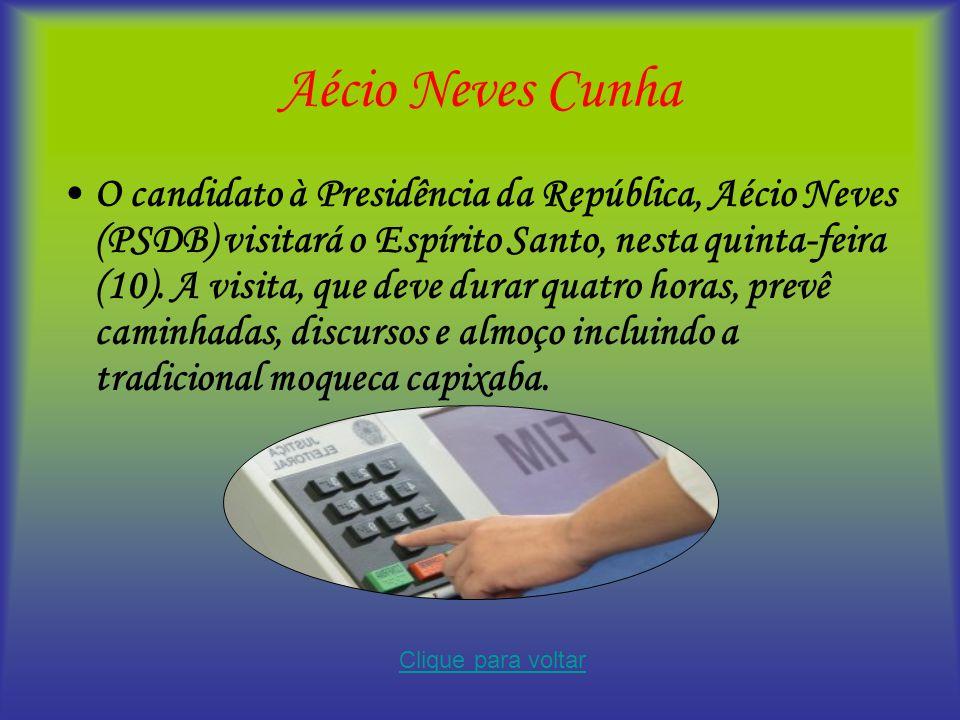 Aécio Neves Cunha O candidato à Presidência da República, Aécio Neves (PSDB) visitará o Espírito Santo, nesta quinta-feira (10). A visita, que deve du
