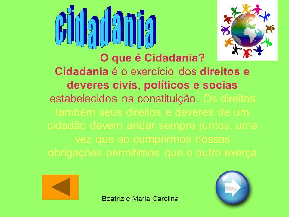 O que é Cidadania? Cidadania é o exercício dos direitos e deveres civis, políticos e socias estabelecidos na constituição. Os direitos também seus dir