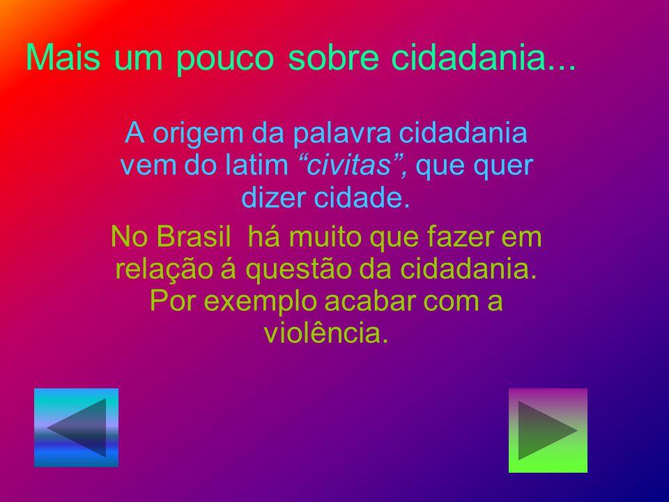 """Mais um pouco sobre cidadania... A origem da palavra cidadania vem do latim """"civitas"""", que quer dizer cidade. No Brasil há muito que fazer em relação"""