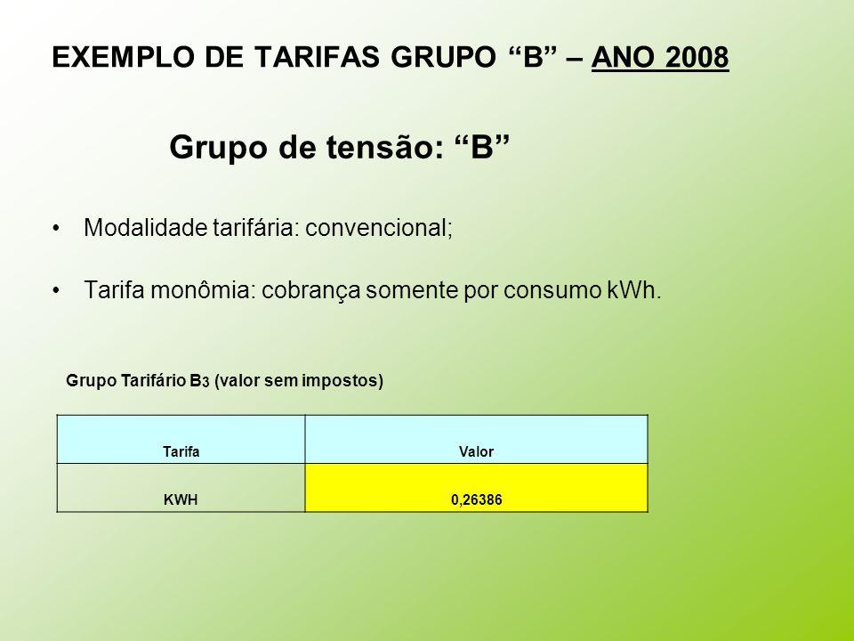 """EXEMPLO DE TARIFAS GRUPO """"B"""" – ANO 2008 Grupo de tensão: """"B"""" Modalidade tarifária: convencional; Tarifa monômia: cobrança somente por consumo kWh. Gru"""
