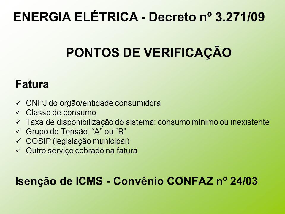 ENERGIA ELÉTRICA - Decreto nº 3.271/09 PONTOS DE VERIFICAÇÃO Fatura CNPJ do órgão/entidade consumidora Classe de consumo Taxa de disponibilização do s