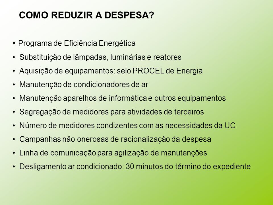 Programa de Eficiência Energética Substituição de lâmpadas, luminárias e reatores Aquisição de equipamentos: selo PROCEL de Energia Manutenção de cond