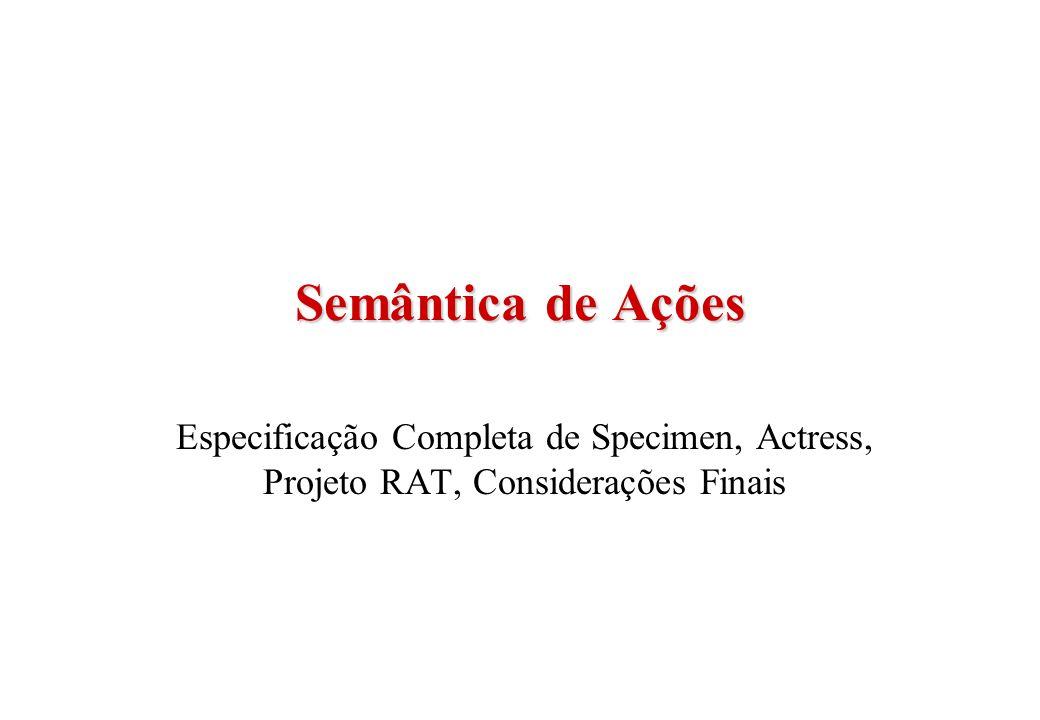 Semântica de Ações Especificação Completa de Specimen, Actress, Projeto RAT, Considerações Finais