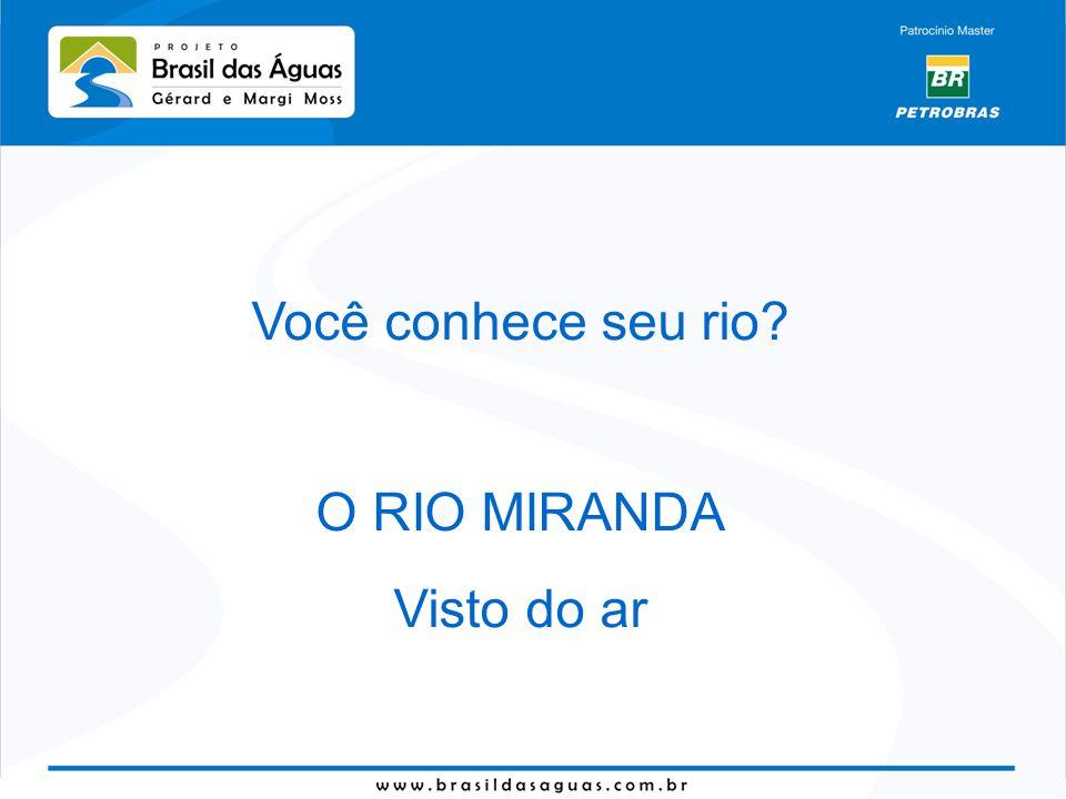 Você conhece seu rio? O RIO MIRANDA Visto do ar