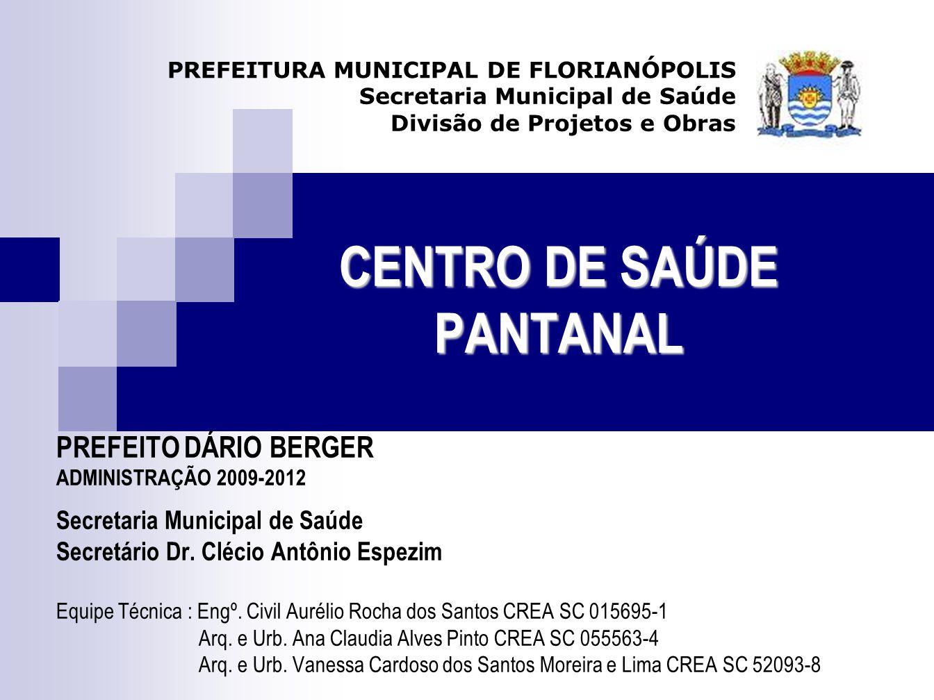 CENTRO DE SAÚDE PANTANAL PREFEITURA MUNICIPAL DE FLORIANÓPOLIS Secretaria Municipal de Saúde Divisão de Projetos e Obras PREFEITO DÁRIO BERGER ADMINIS