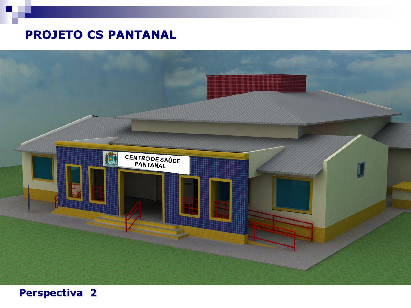 PROJETO CS PANTANAL Perspectiva 2 CENTRO DE SAÚDE PANTANAL