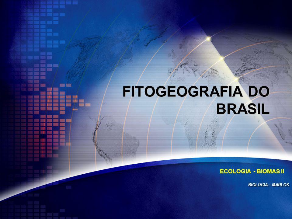 BIOLOGIA - MARLOS ECOLOGIA - BIOMAS II FITOGEOGRAFIA DO BRASIL