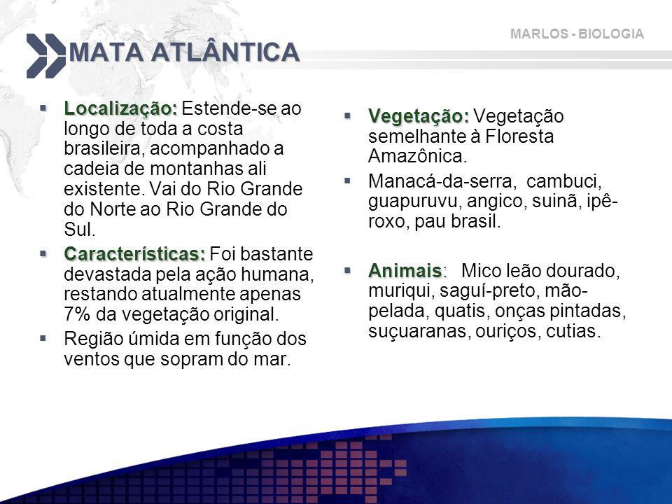 MARLOS - BIOLOGIA MATA ATLÂNTICA  Localização:  Localização: Estende-se ao longo de toda a costa brasileira, acompanhado a cadeia de montanhas ali existente.