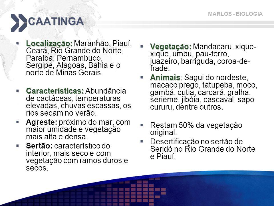 MARLOS - BIOLOGIA CAATINGA  Localização:  Localização: Maranhão, Piauí, Ceará, Rio Grande do Norte, Paraíba, Pernambuco, Sergipe, Alagoas, Bahia e o norte de Minas Gerais.