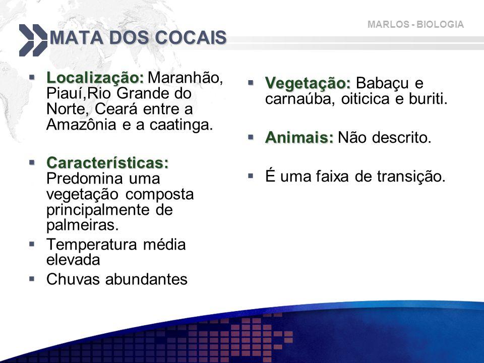MARLOS - BIOLOGIA MATA DOS COCAIS  Localização:  Localização: Maranhão, Piauí,Rio Grande do Norte, Ceará entre a Amazônia e a caatinga.  Caracterís