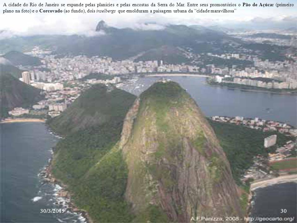 30/3/201530 A cidade do Rio de Janeiro se expande pelas planícies e pelas encostas da Serra do Mar. Entre seus promontórios o Pão de Açúcar (primeiro