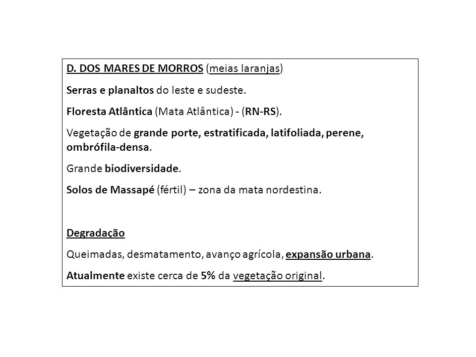 D. DOS MARES DE MORROS (meias laranjas) Serras e planaltos do leste e sudeste. Floresta Atlântica (Mata Atlântica) - (RN-RS). Vegetação de grande port