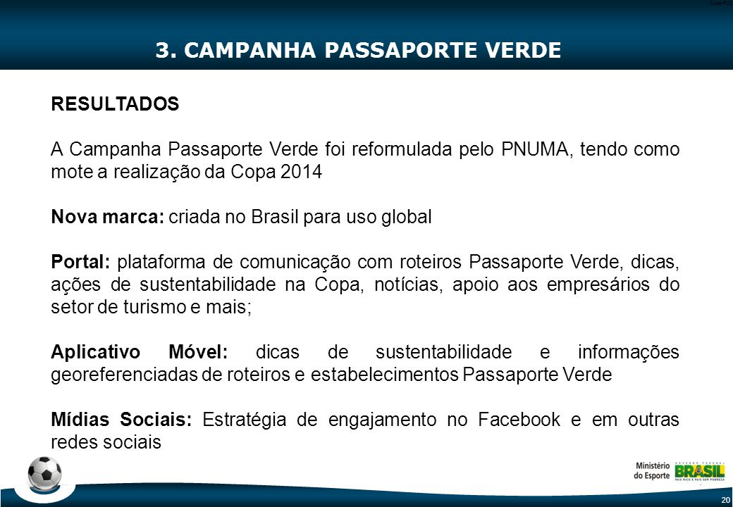20 Code-P20 3. CAMPANHA PASSAPORTE VERDE RESULTADOS A Campanha Passaporte Verde foi reformulada pelo PNUMA, tendo como mote a realização da Copa 2014
