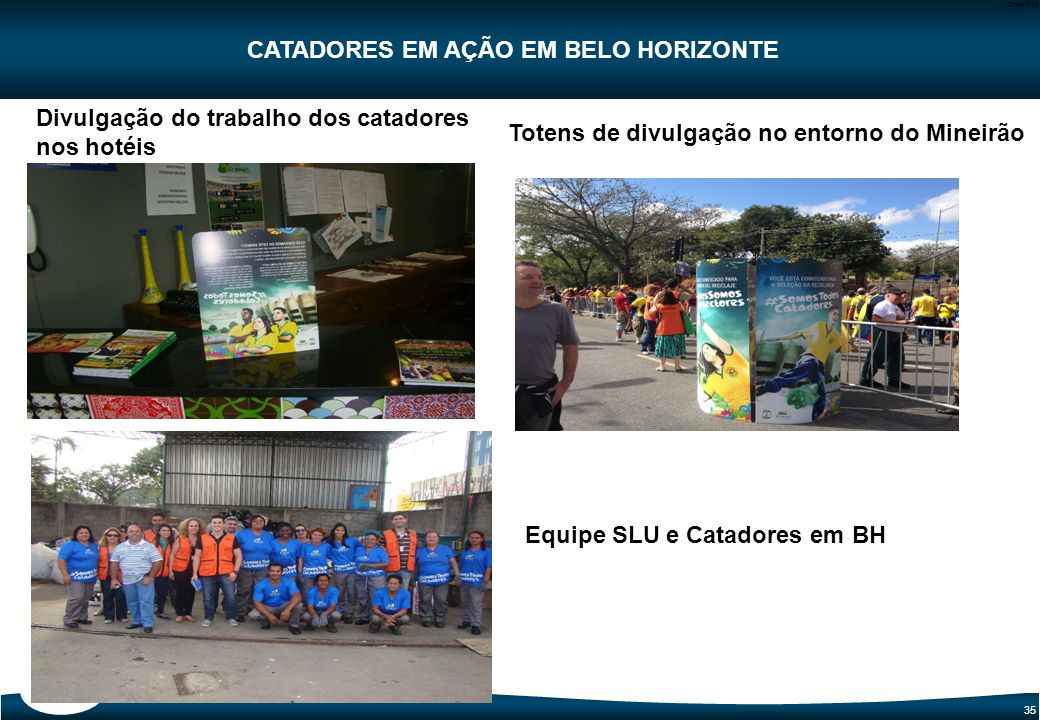 35 Code-P35 Divulgação do trabalho dos catadores nos hotéis Totens de divulgação no entorno do Mineirão Equipe SLU e Catadores em BH CATADORES EM AÇÃO