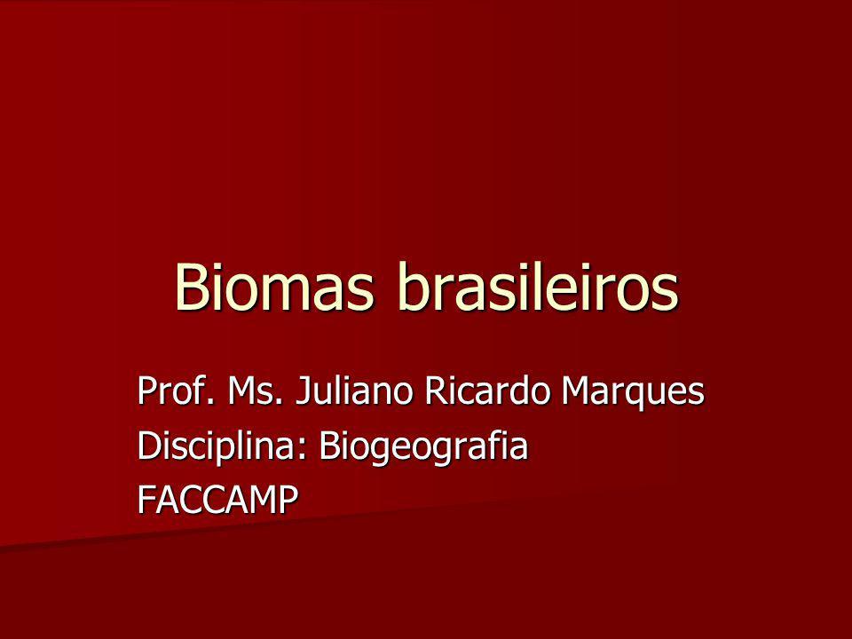 Biomas brasileiros Prof. Ms. Juliano Ricardo Marques Disciplina: Biogeografia FACCAMP