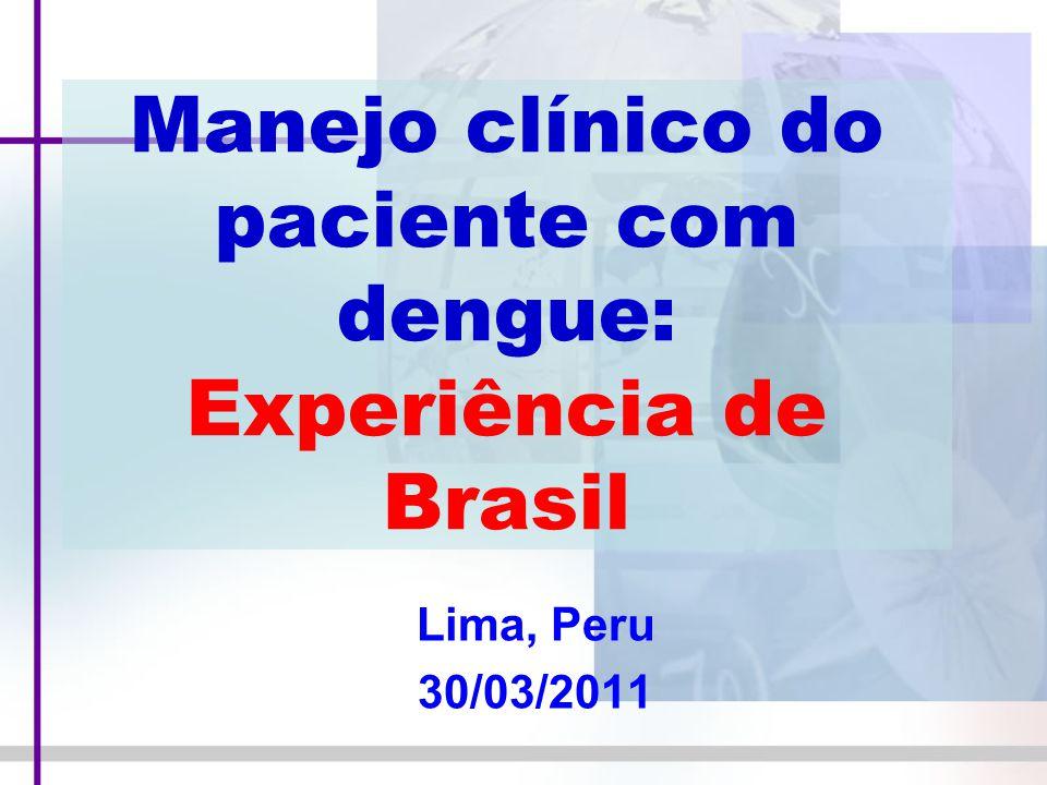 Manejo clínico do paciente com dengue: Experiência de Brasil Lima, Peru 30/03/2011