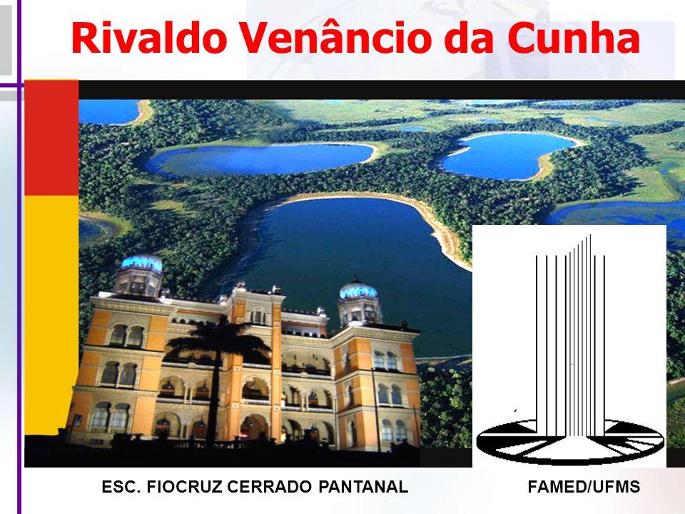 Rivaldo Venâncio da Cunha FAMED/UFMSESC. FIOCRUZ CERRADO PANTANAL