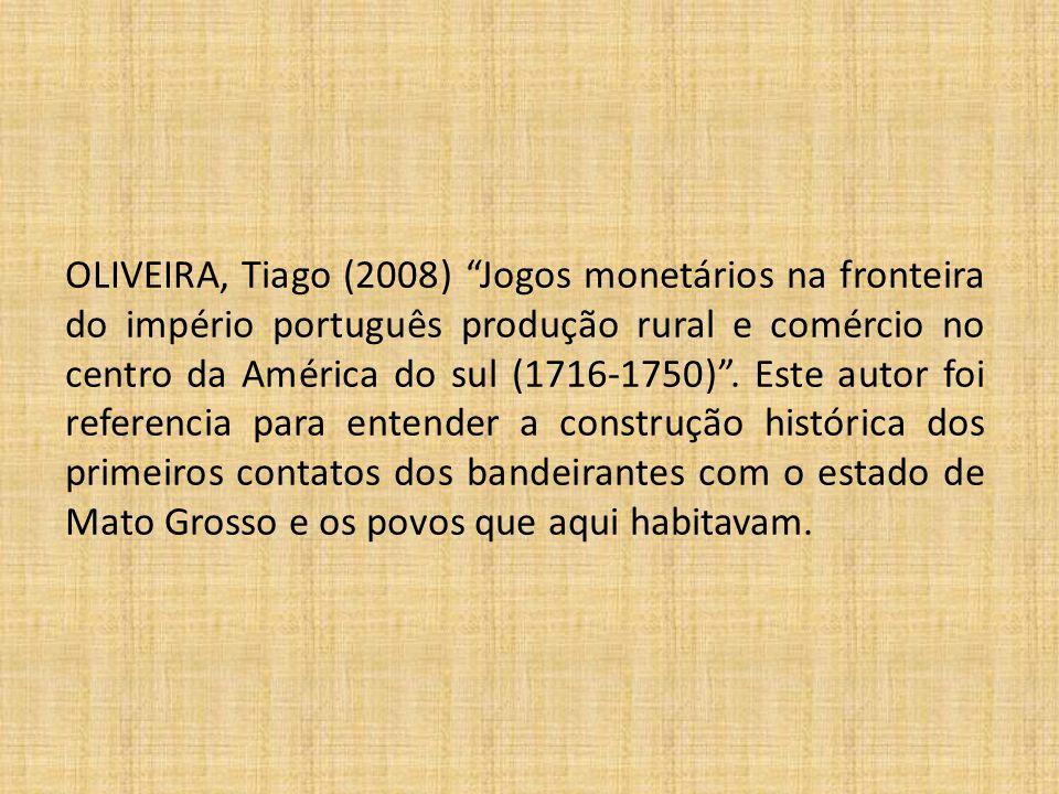 """OLIVEIRA, Tiago (2008) """"Jogos monetários na fronteira do império português produção rural e comércio no centro da América do sul (1716-1750)"""". Este au"""