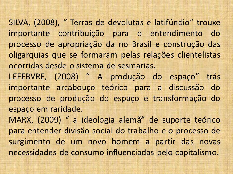 """SILVA, (2008), """" Terras de devolutas e latifúndio"""" trouxe importante contribuição para o entendimento do processo de apropriação da no Brasil e constr"""