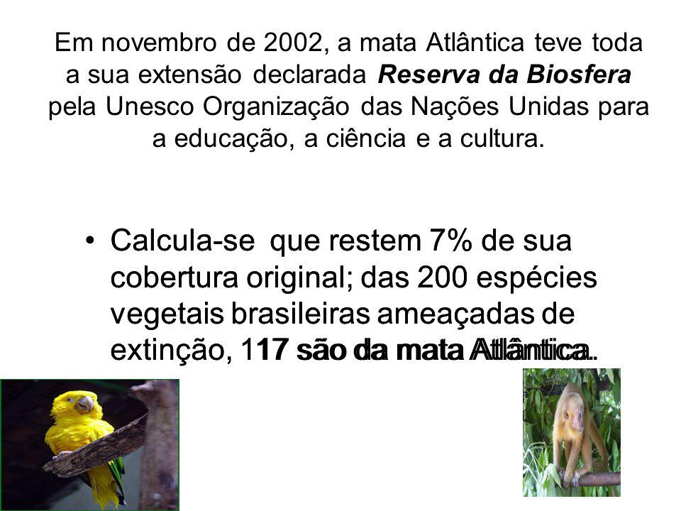Em novembro de 2002, a mata Atlântica teve toda a sua extensão declarada Reserva da Biosfera pela Unesco Organização das Nações Unidas para a educação