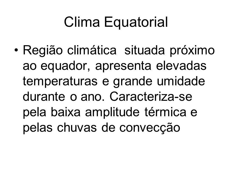 Clima Equatorial Região climática situada próximo ao equador, apresenta elevadas temperaturas e grande umidade durante o ano. Caracteriza-se pela baix