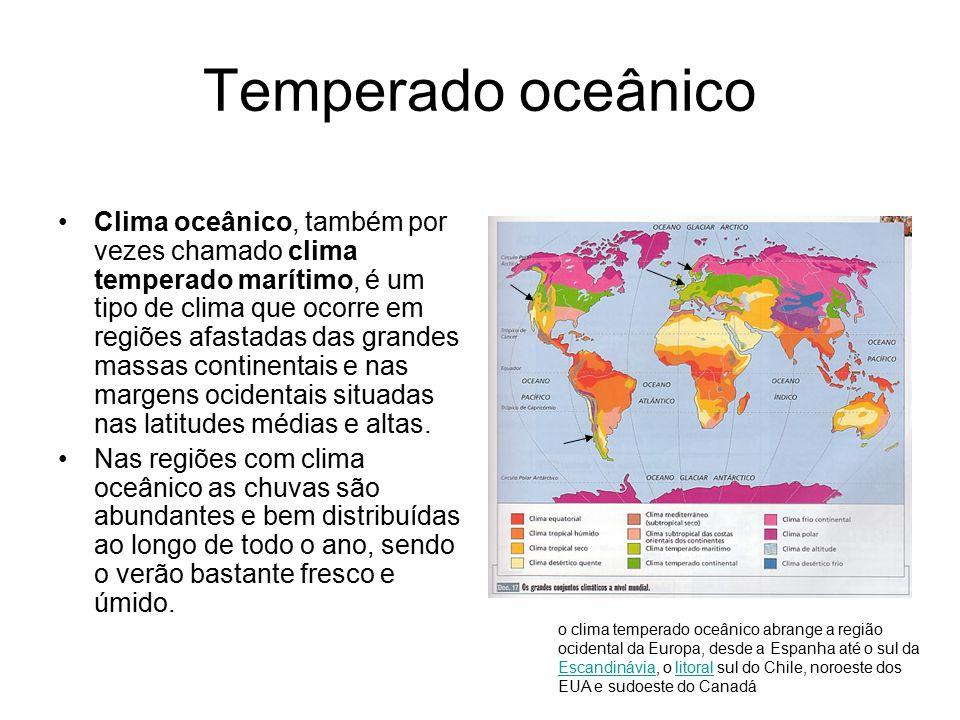 Temperado oceânico Clima oceânico, também por vezes chamado clima temperado marítimo, é um tipo de clima que ocorre em regiões afastadas das grandes m