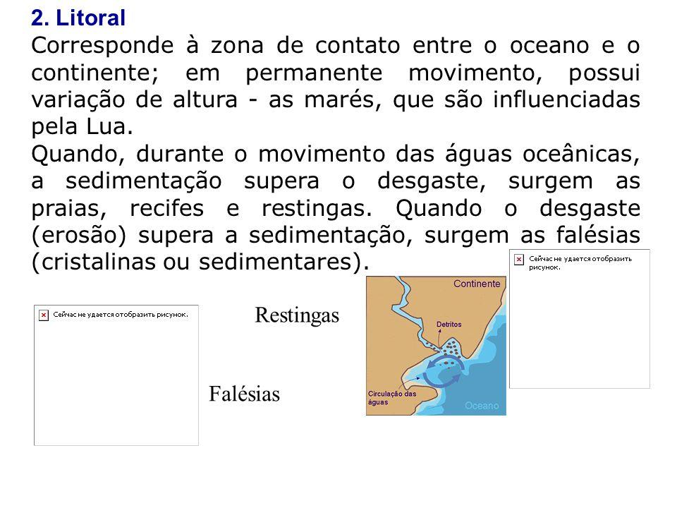 2. Litoral Corresponde à zona de contato entre o oceano e o continente; em permanente movimento, possui variação de altura - as marés, que são influen