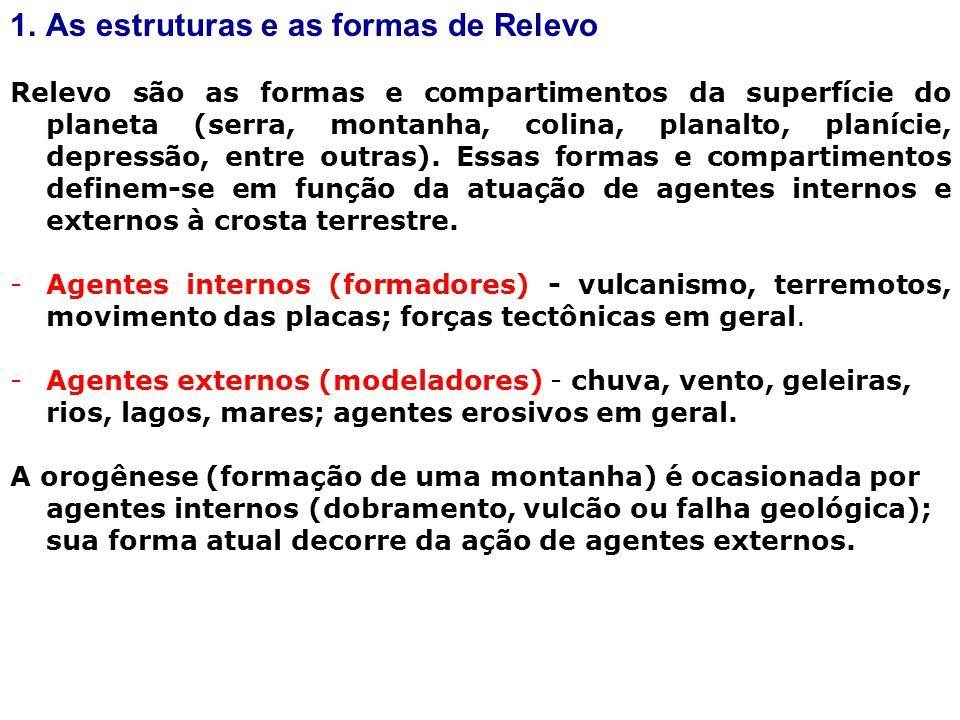 1.As estruturas e as formas de Relevo Relevo são as formas e compartimentos da superfície do planeta (serra, montanha, colina, planalto, planície, depressão, entre outras).